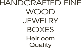 Handcrafted Fine Wood Jewelry Boxes